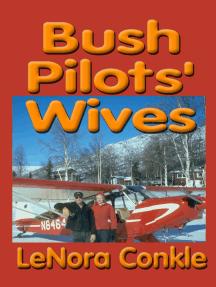Bush Pilot's Wives: Dedicated to the bush pilot's wives