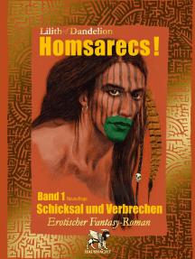 Homsarecs!: Schicksal und Verbrechen! Ein gar moralischer & dramatischer Roman von der Wilden großer Not & wunderbarer Errettung