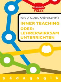 Lehrerwirksam unterrichten oder: Inner teaching: Erkenne Dich in Deinem Einfluss