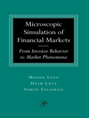 Microscopic Simulation of Financial Markets by Haim Levy, Moshe Levy, and  Sorin Solomon - Book - Read Online