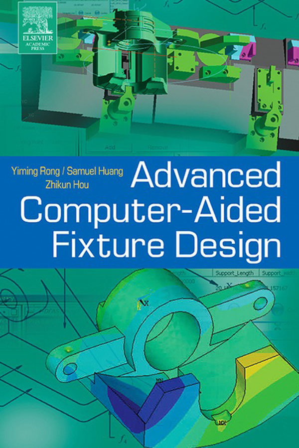 Advanced Computer Aided Fixture Design By Yiming Kevin Rong And