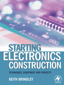 Starting Electronics Construction: Techniques, Equipment and Projects
