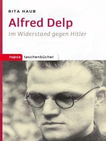 Alfred Delp: Im Widerstand gegen Hitler