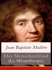 Der Menschenfeind (Le Misanthrope): Der verliebte Melancholiker (Eine Komödie)