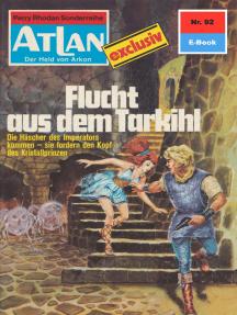 """Atlan 92: Flucht aus dem Tarkihi: Atlan-Zyklus """"Der Held von Arkon"""""""