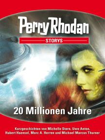 PERRY RHODAN-Storys: 20 Millionen Jahre: Kurzgeschichten rund um PERRY RHODAN 2800
