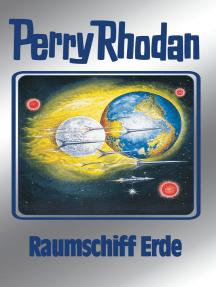 "Perry Rhodan 76: Raumschiff Erde (Silberband): 3. Band des Zyklus ""Das Konzil"""