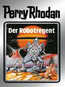 """Perry Rhodan 6: Der Robotregent (Silberband): 6. Band des Zyklus """"Die Dritte Macht"""""""