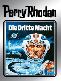 """Perry Rhodan 1: Die Dritte Macht (Silberband): Erster Band des Zyklus """"Die Dritte Macht"""""""