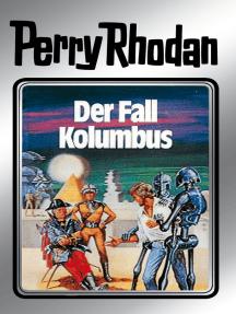 "Perry Rhodan 11: Der Fall Kolumbus (Silberband): 5. Band des Zyklus ""Altan und Arkon"""