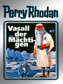 """Perry Rhodan 51: Vasall der Mächtigen (Silberband): 7. Band des Zyklus """"Die Cappins"""""""