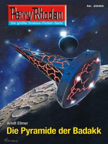 "Perry Rhodan 2666: Die Pyramide der Badakk: Perry Rhodan-Zyklus ""Neuroversum"""