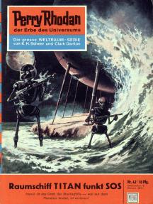 "Perry Rhodan 42: Raumschiff TITAN funkt SOS: Perry Rhodan-Zyklus ""Die Dritte Macht"""
