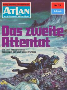 """Atlan 76: Das zweite Attentat: Atlan-Zyklus """"Im Auftrag der Menschheit"""""""