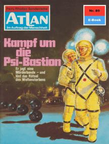 """Atlan 89: Kampf um die Psi-Bastion: Atlan-Zyklus """"Im Auftrag der Menschheit"""""""