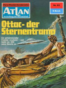 """Atlan 82: Ottac - der Sternentramp: Atlan-Zyklus """"Im Auftrag der Menschheit"""""""