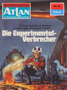 """Atlan 83: Die Experimentalverbrechen: Atlan-Zyklus """"Im Auftrag der Menschheit"""""""