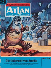 """Atlan 54: Die Unterwelt von Archäo: Atlan-Zyklus """"Im Auftrag der Menschheit"""""""