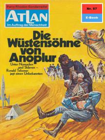 """Atlan 57: Die Wüstensöhne von Anoplur: Atlan-Zyklus """"Im Auftrag der Menschheit"""""""