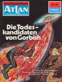 """Atlan 55: Die Todeskandidaten von Gorbish: Atlan-Zyklus """"Im Auftrag der Menschheit"""""""