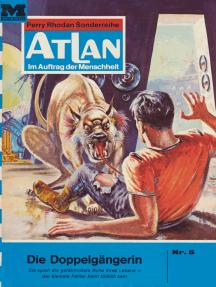 """Atlan 5: Die Doppelgängerin: Atlan-Zyklus """"Im Auftrag der Menschheit"""""""