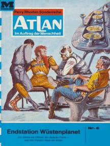 """Atlan 6: Endstation Wüstenplanet: Atlan-Zyklus """"Im Auftrag der Menschheit"""""""