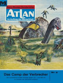 """Atlan 8: Das Camp der Verbrecher: Atlan-Zyklus """"Im Auftrag der Menschheit"""""""