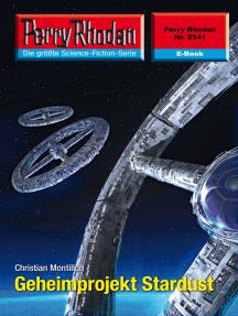 """Perry Rhodan 2541: Geheimprojekt Stardust: Perry Rhodan-Zyklus """"Stardust"""""""