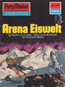"Perry Rhodan 607: Arena Eiswelt: Perry Rhodan-Zyklus ""Das kosmische Schachspiel"""