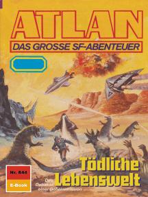"""Atlan 844: Tödliche Lebenswelt: Atlan-Zyklus """"Im Auftrag der Kosmokraten"""""""