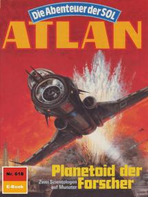 """Atlan 618: Planetoid der Forscher: Atlan-Zyklus """"Die Abenteuer der SOL"""""""