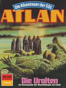 """Atlan 529: Die Uralten: Atlan-Zyklus """"Die Abenteuer der SOL"""""""
