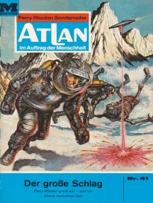 """Atlan 41: Der große Schlag: Atlan-Zyklus """"Im Auftrag der Menschheit"""""""