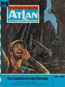 """Atlan 45: Die Saboteure von Hemals: Atlan-Zyklus """"Im Auftrag der Menschheit"""""""