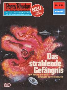 """Perry Rhodan 931: Das strahlende Gefängnis: Perry Rhodan-Zyklus """"Die kosmischen Burgen"""""""