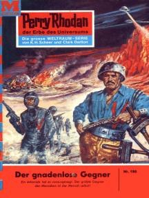 """Perry Rhodan 180: Der gnadenlose Gegner: Perry Rhodan-Zyklus """"Das Zweite Imperium"""""""