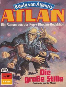 """Atlan 367: Die große Stille: Atlan-Zyklus """"König von Atlantis"""""""