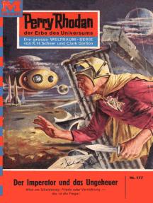 """Perry Rhodan 115: Der Imperator und das Ungeheuer: Perry Rhodan-Zyklus """"Die Posbis"""""""