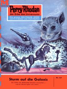 """Perry Rhodan 137: Sturm auf die Galaxis: Perry Rhodan-Zyklus """"Die Posbis"""""""