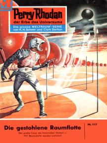 """Perry Rhodan 117: Die gestohlene Raumflotte: Perry Rhodan-Zyklus """"Die Posbis"""""""