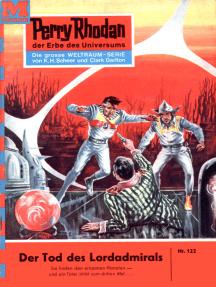 """Perry Rhodan 122: Der Tod des Lordadmirals: Perry Rhodan-Zyklus """"Die Posbis"""""""