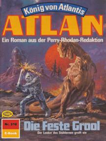 """Atlan 310: Die Feste Grool: Atlan-Zyklus """"König von Atlantis"""""""
