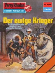 "Perry Rhodan 1088: Der ewige Krieger: Perry Rhodan-Zyklus ""Die kosmische Hanse"""