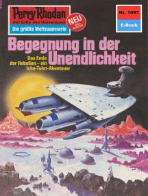 """Perry Rhodan 1097: Begegnung in der Unendlichkeit: Perry Rhodan-Zyklus """"Die kosmische Hanse"""""""