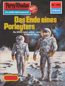 """Perry Rhodan 1095: Das Ende eines Porleyters: Perry Rhodan-Zyklus """"Die kosmische Hanse"""""""