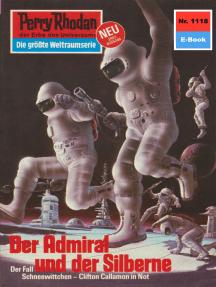 """Perry Rhodan 1118: Der Admiral und der Silberne: Perry Rhodan-Zyklus """"Die endlose Armada"""""""