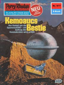"Perry Rhodan 977: Kemoaucs Bestie: Perry Rhodan-Zyklus ""Die kosmischen Burgen"""