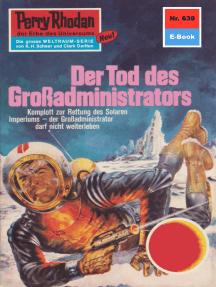 "Perry Rhodan 639: Der Tod des Großadministrators: Perry Rhodan-Zyklus ""Das kosmische Schachspiel"""