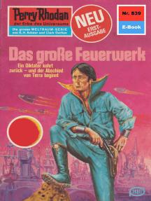 "Perry Rhodan 839: Das große Feuerwerk: Perry Rhodan-Zyklus ""Bardioc"""