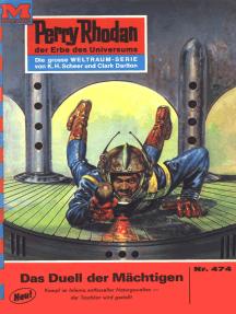 """Perry Rhodan 474: Das Duell der Mächtigen: Perry Rhodan-Zyklus """"Die Cappins"""""""